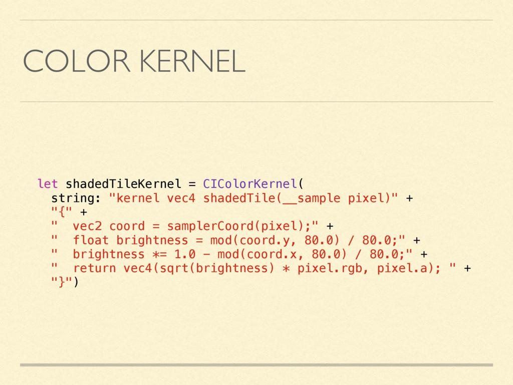 COLOR KERNEL let shadedTileKernel = CIColorKern...