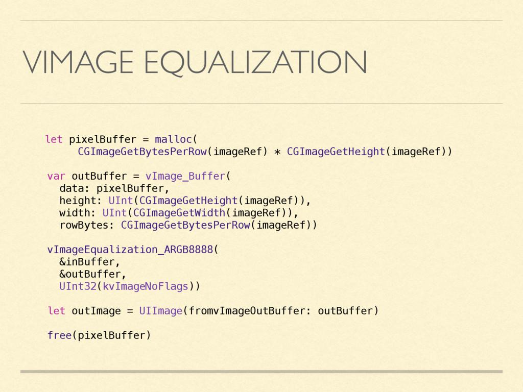 VIMAGE EQUALIZATION let pixelBuffer = malloc( C...