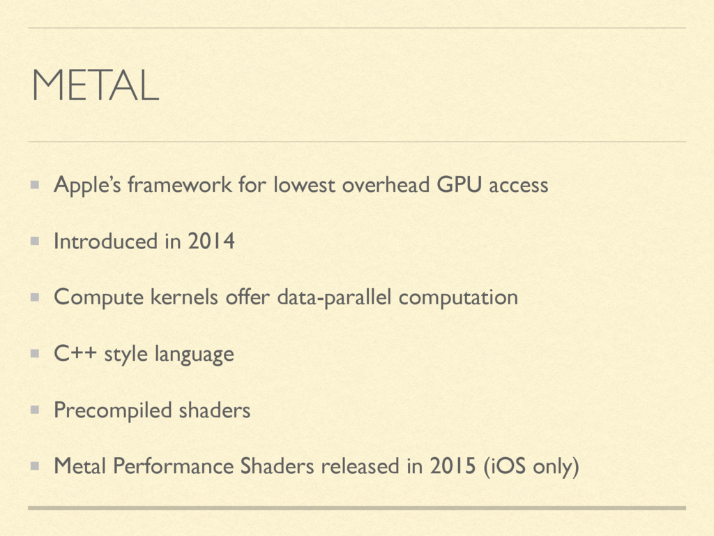 METAL Apple's framework for lowest overhead GPU...