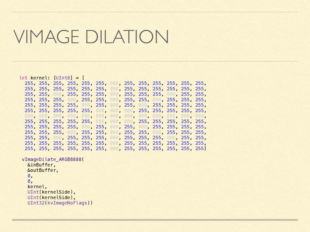 VIMAGE DILATION let kernel: [UInt8] = [ 255, 25...