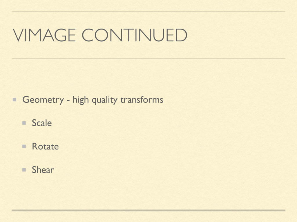 VIMAGE CONTINUED Geometry - high quality transf...