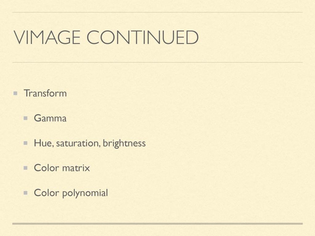 VIMAGE CONTINUED Transform Gamma Hue, saturatio...