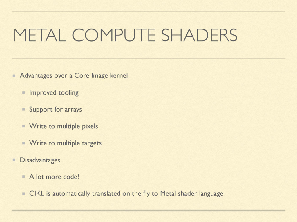 METAL COMPUTE SHADERS Advantages over a Core Im...