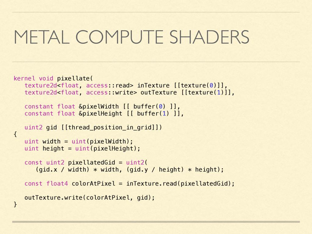 METAL COMPUTE SHADERS kernel void pixellate( te...