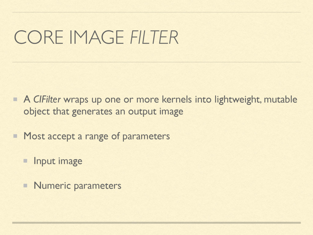 CORE IMAGE FILTER A CIFilter wraps up one or mo...