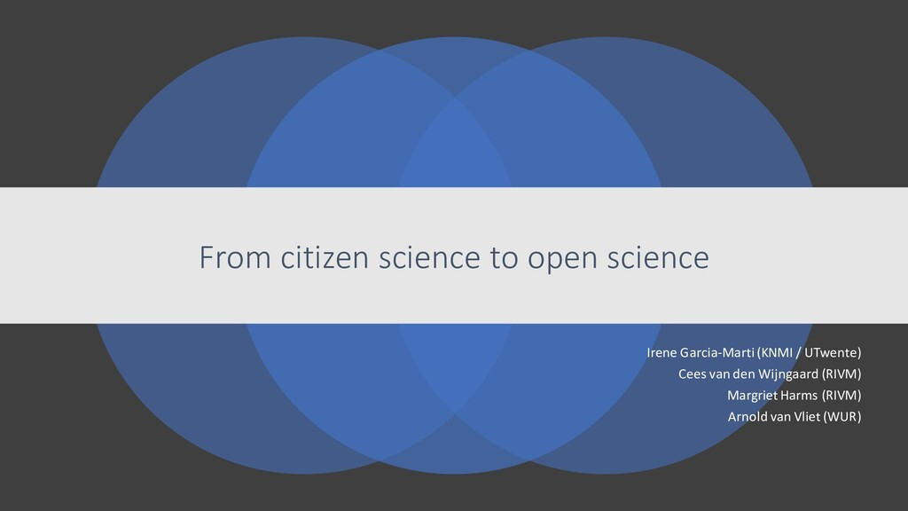 From citizen science to open science Irene Garc...
