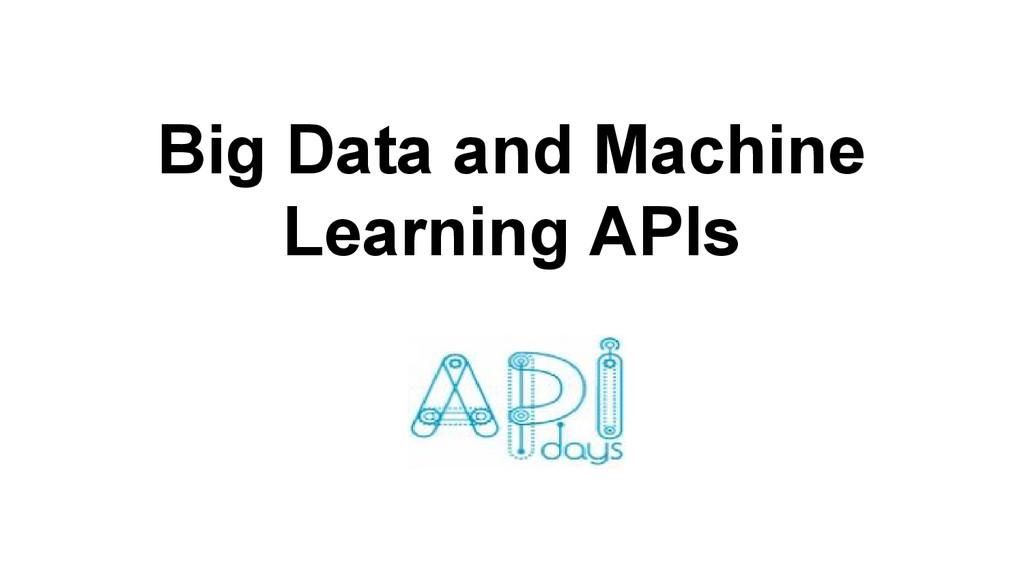 Big Data and Machine Learning APIs