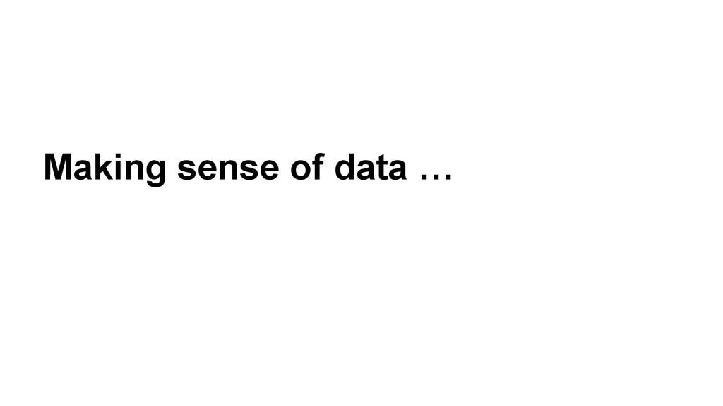 Making sense of data …