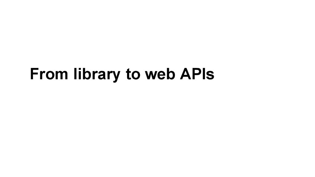 From library to web APIs