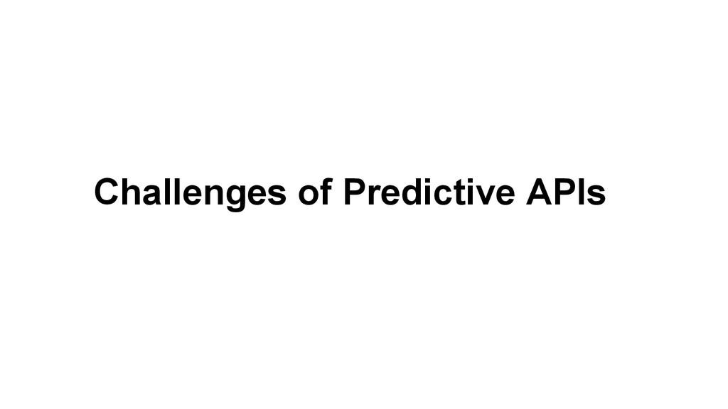 Challenges of Predictive APIs