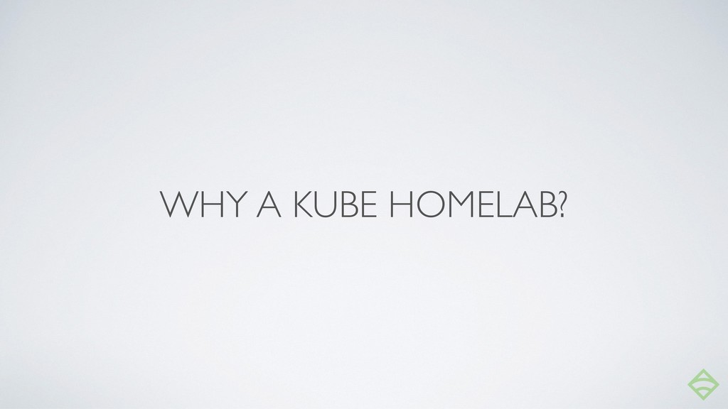 WHY A KUBE HOMELAB?