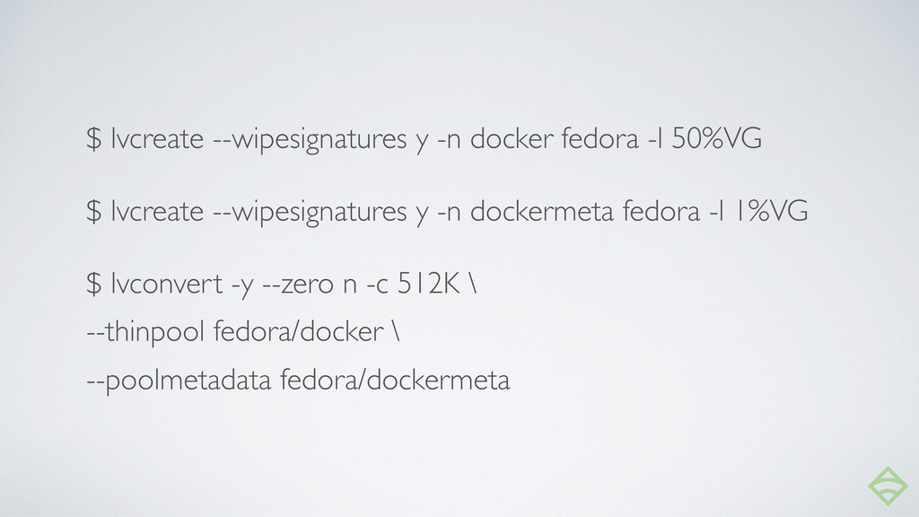 $ lvcreate --wipesignatures y -n docker fedora ...