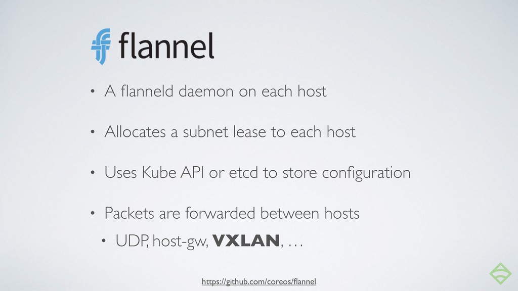 • A flanneld daemon on each host • Allocates a s...