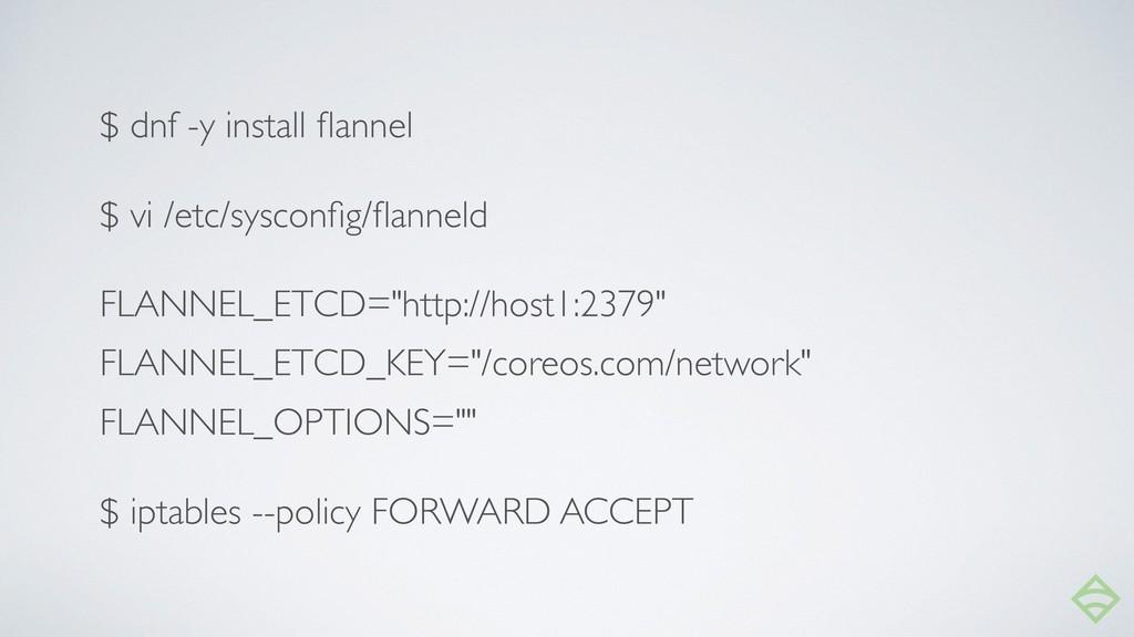 $ dnf -y install flannel $ vi /etc/sysconfig/flann...