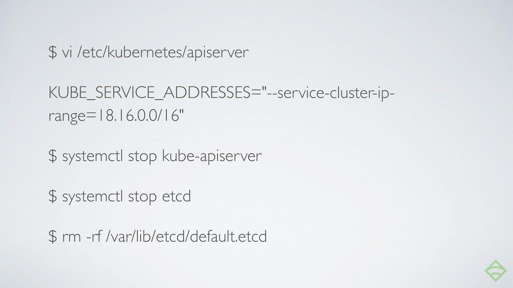 $ vi /etc/kubernetes/apiserver KUBE_SERVICE_ADD...