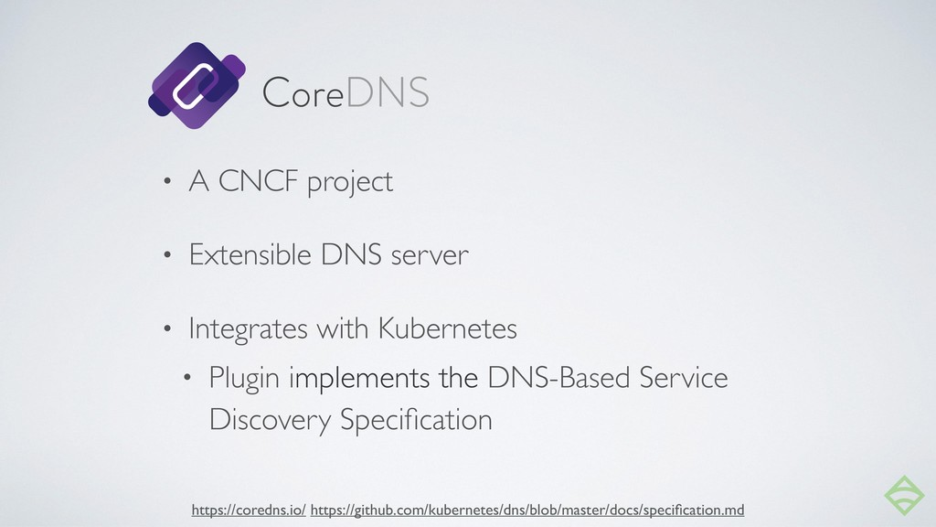 • A CNCF project • Extensible DNS server • Inte...