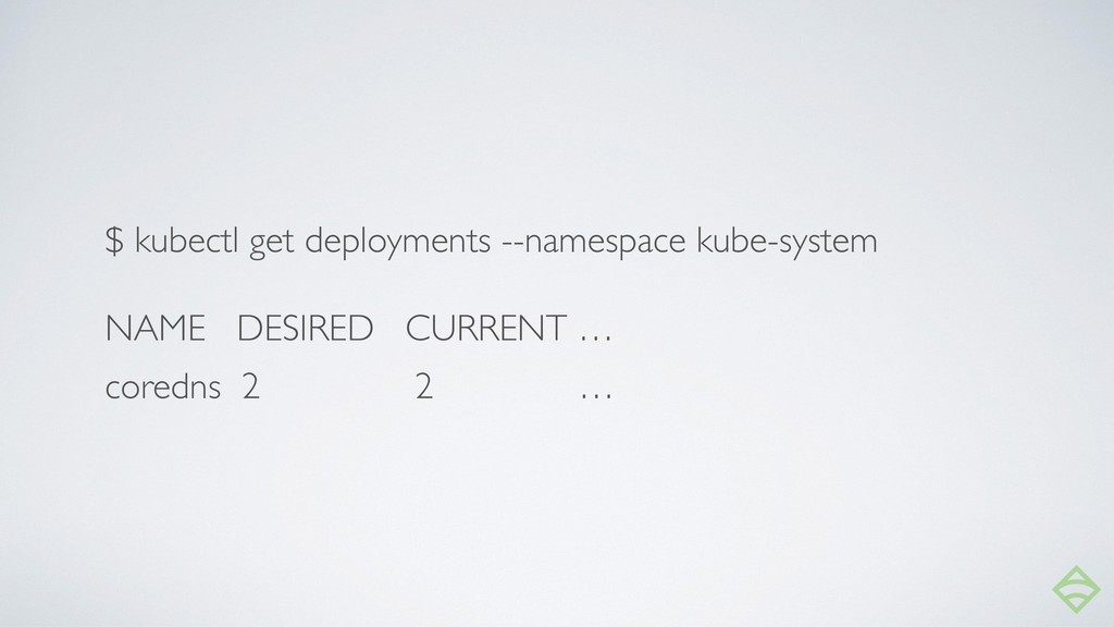 $ kubectl get deployments --namespace kube-syst...