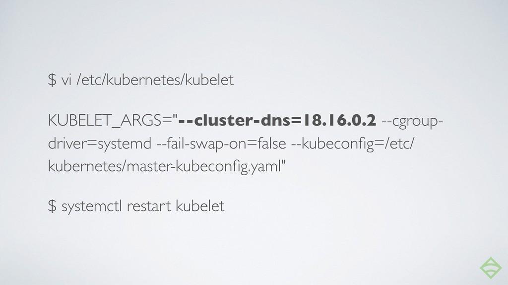 "$ vi /etc/kubernetes/kubelet KUBELET_ARGS=""--cl..."