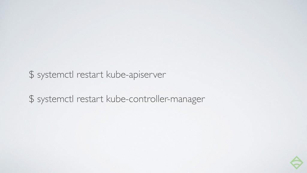 $ systemctl restart kube-apiserver $ systemctl ...