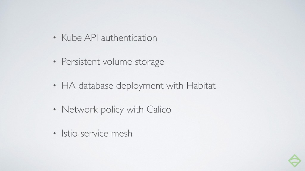 • Kube API authentication • Persistent volume s...