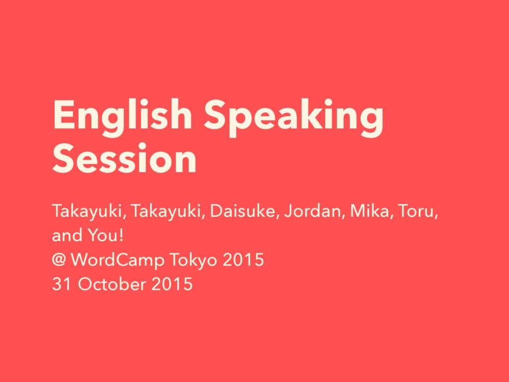 English Speaking Session Takayuki, Takayuki, Da...