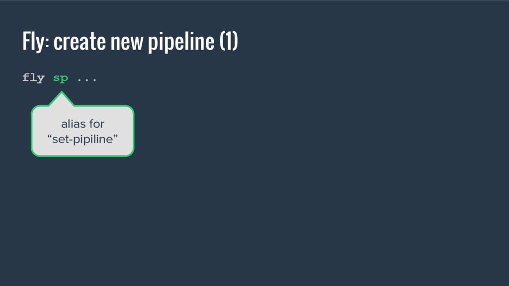 Fly: create new pipeline (1) fly sp ... alias f...