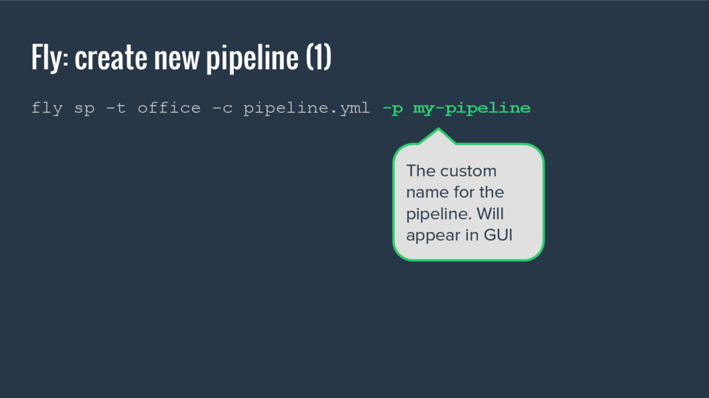 Fly: create new pipeline (1) fly sp -t office -...