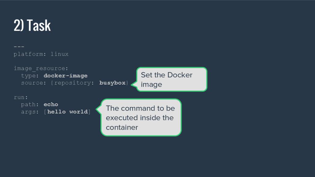 2) Task --- platform: linux image_resource: typ...