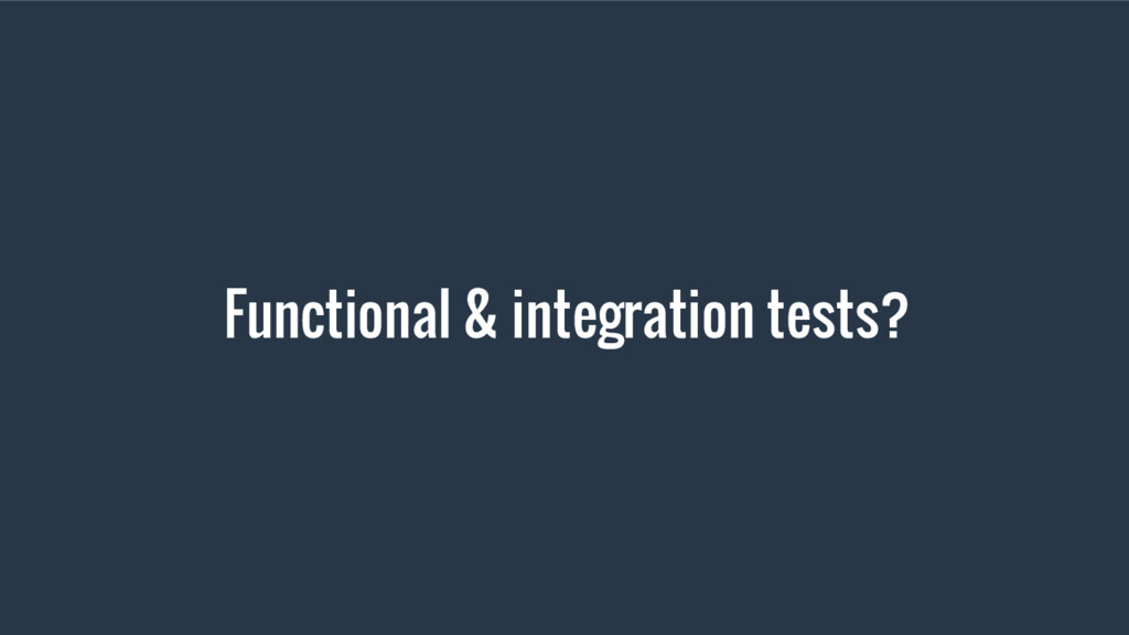 Functional & integration tests?