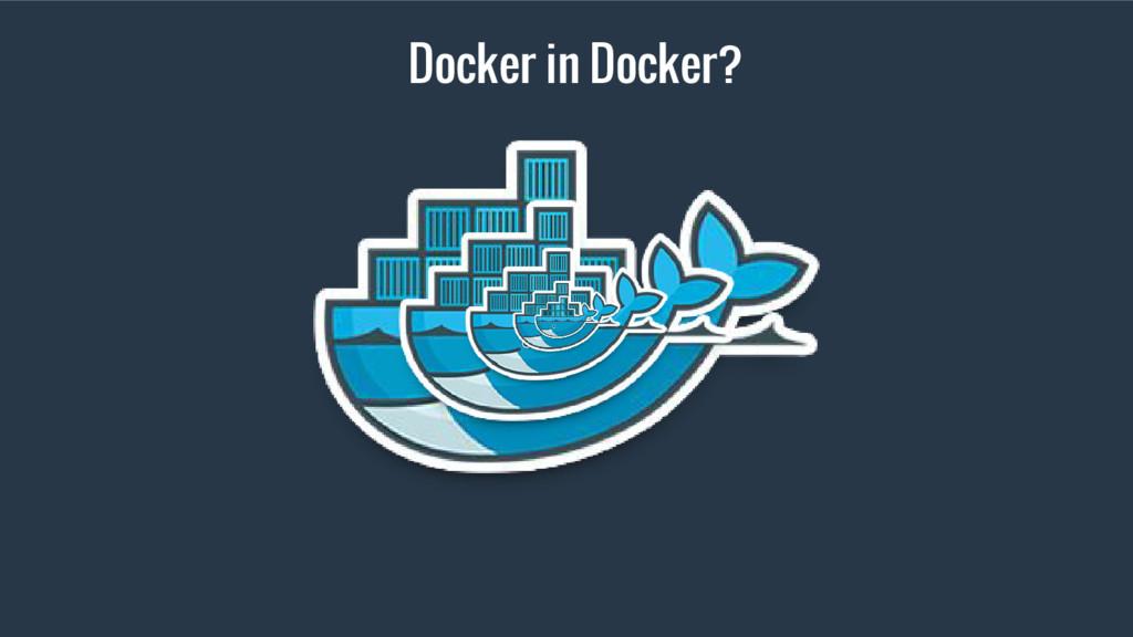 Docker in Docker?
