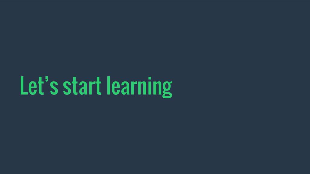 Let's start learning