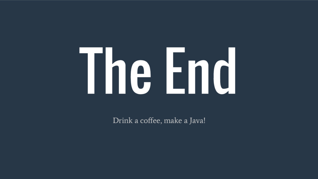 The End Drink a coffee, make a Java!