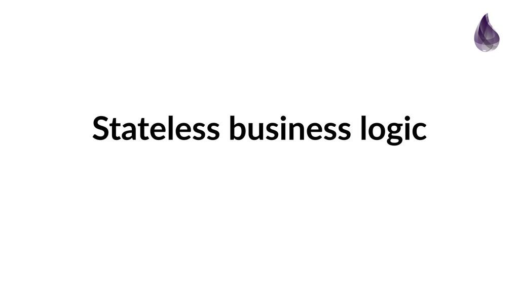 Stateless business logic