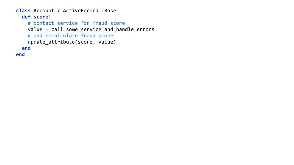 class Account < ActiveRecord::Base def score!...