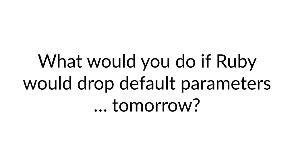 What would you do if Ruby would drop default pa...