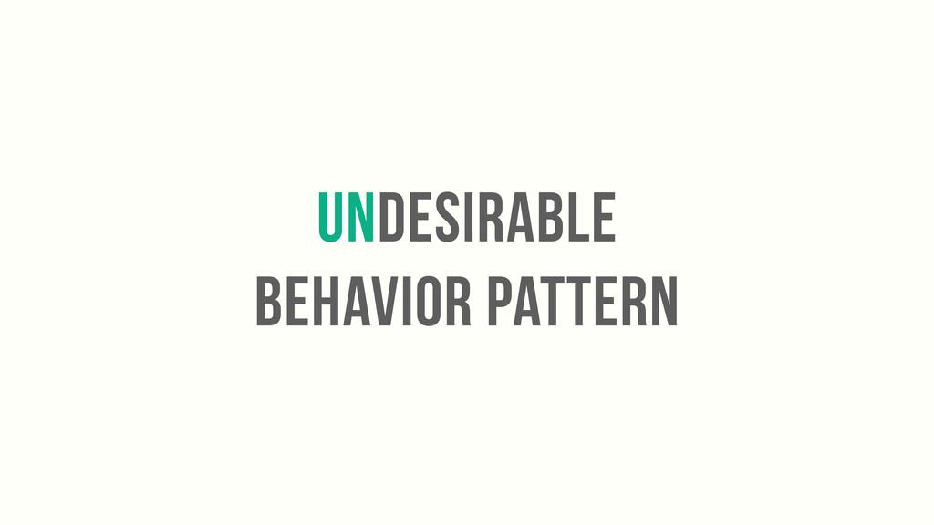 undesirable behavior pattern