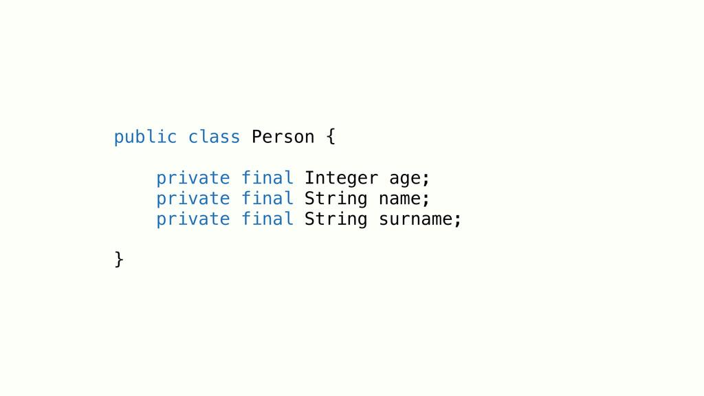 public class Person { private final Integer age...