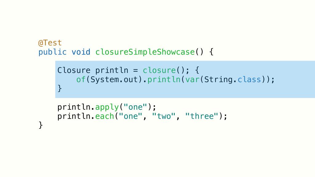 @Test public void closureSimpleShowcase() { Clo...