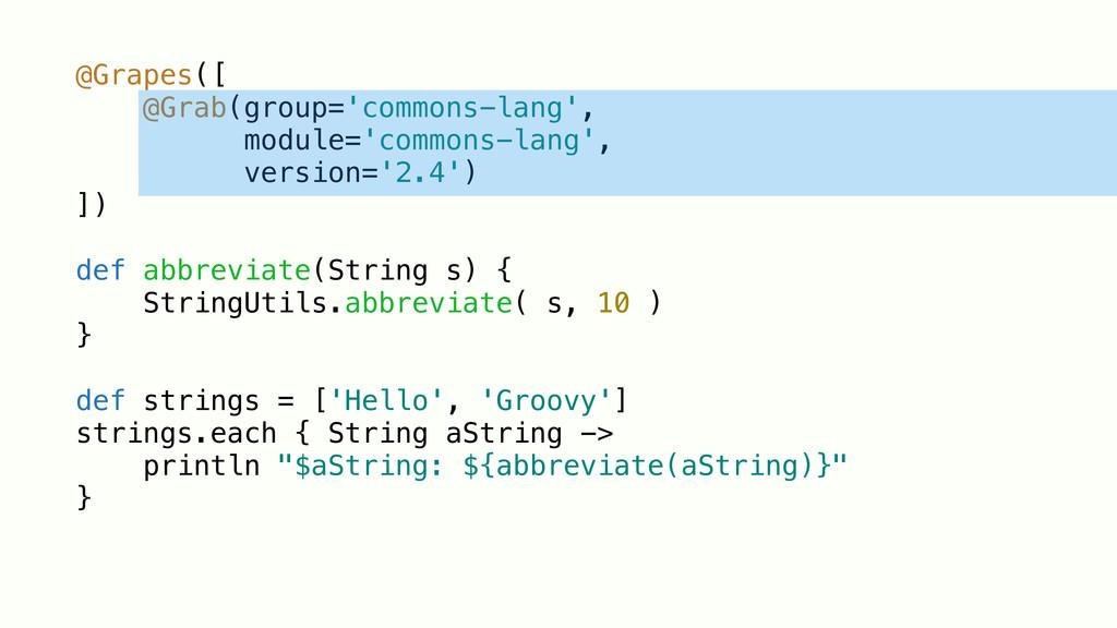 @Grapes([ @Grab(group='commons-lang', module='c...