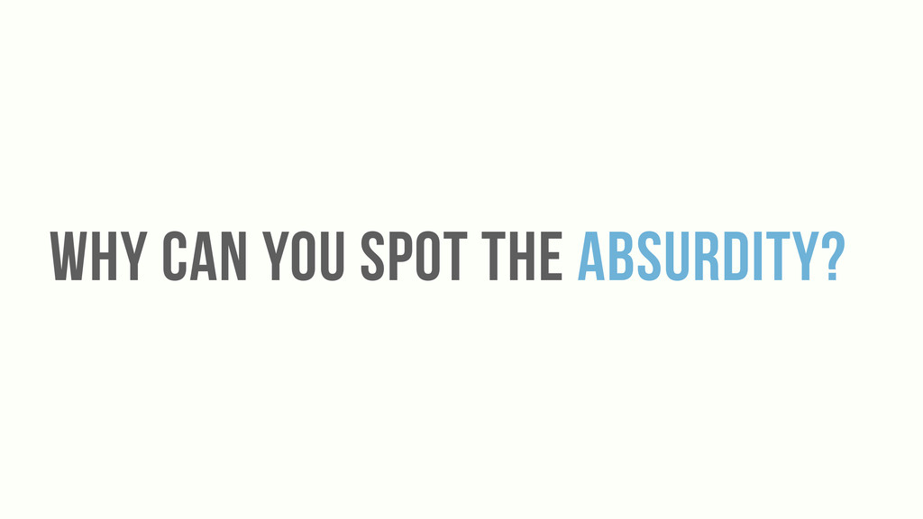 WHY CAN yOU SPOT THE absurdity?