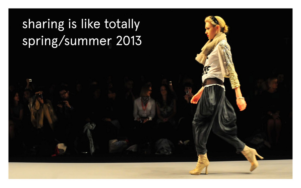sharing is like totally spring/summer 2013