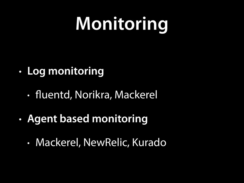 Monitoring • Log monitoring • fluentd, Norikra,...