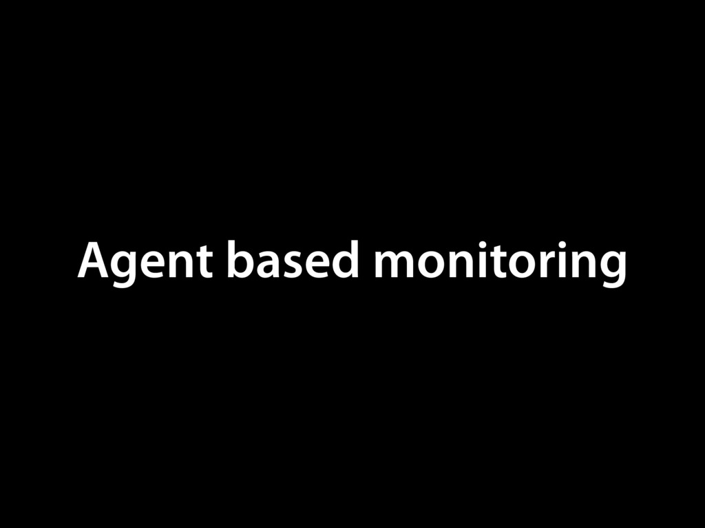 Agent based monitoring