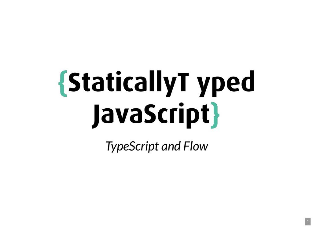 { {Statically Typed Statically Typed JavaScript...