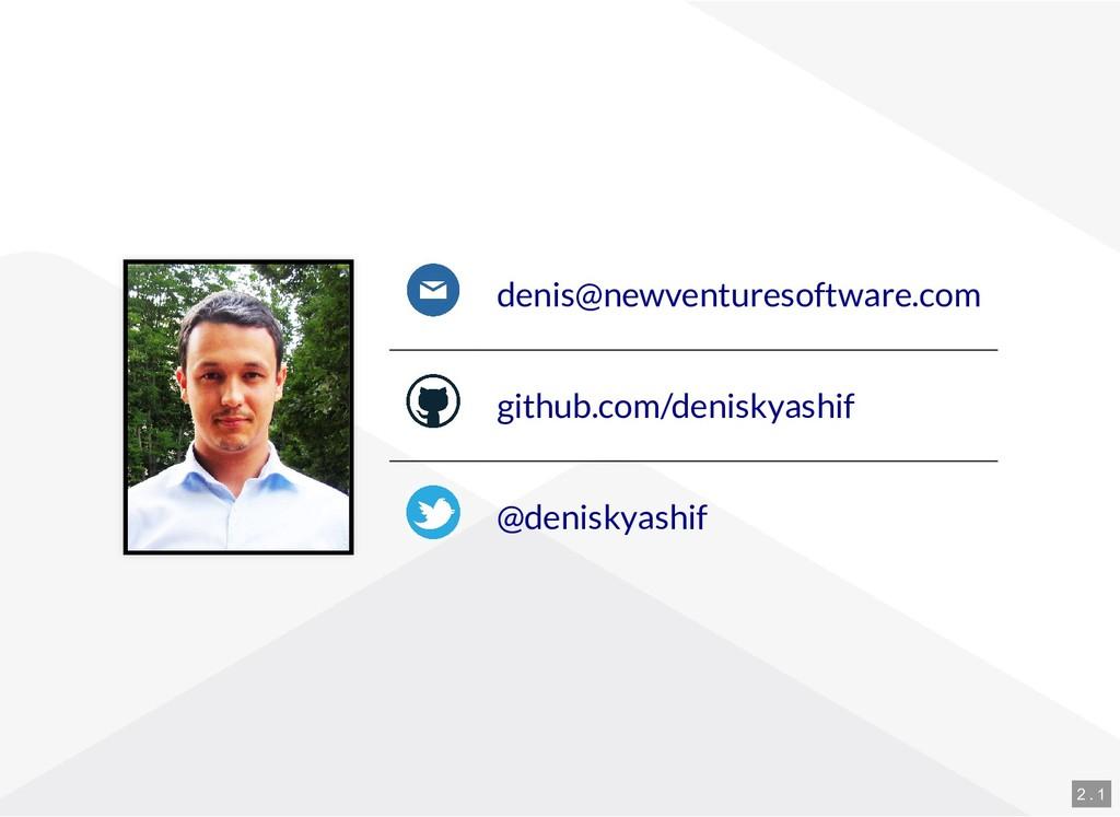 denis@newventuresoftware.com github.com/denisky...