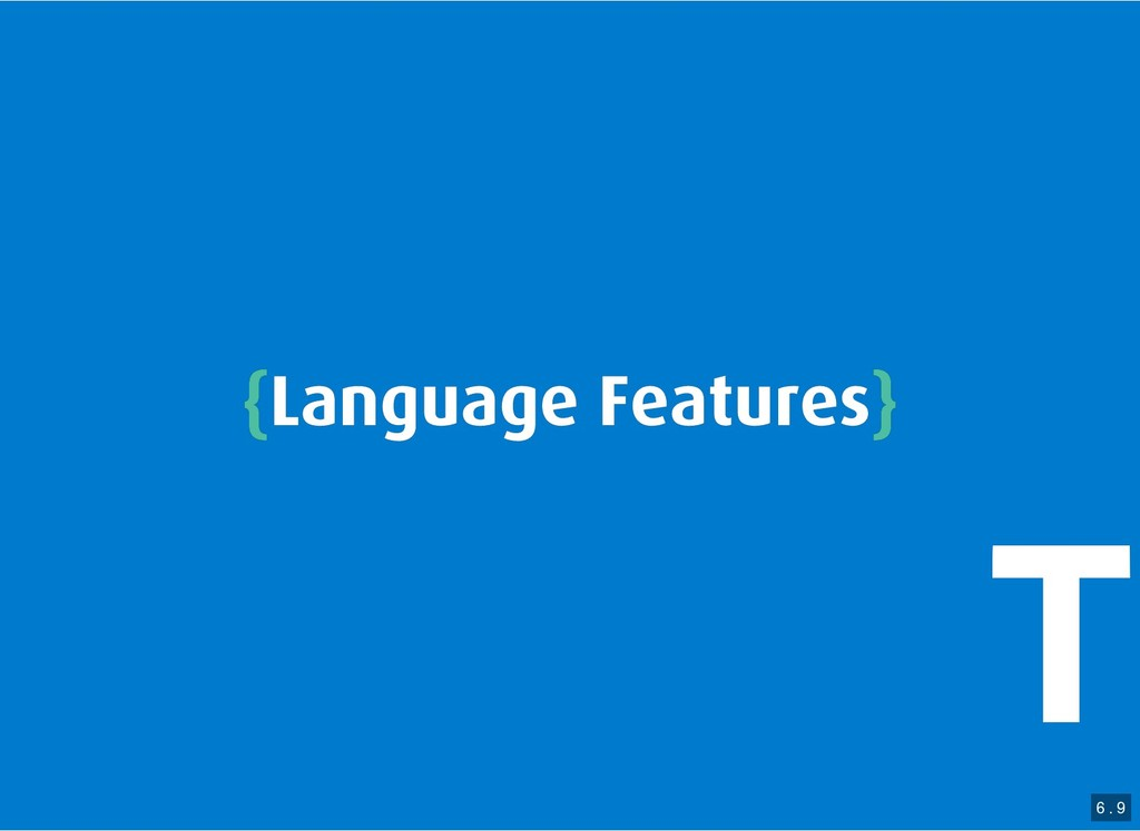 { {Language Features Language Features} } 6 . 9