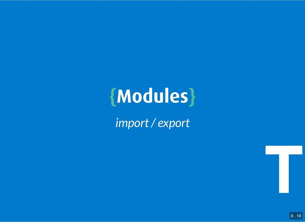 { {Modules Modules} } import / export 6 . 19