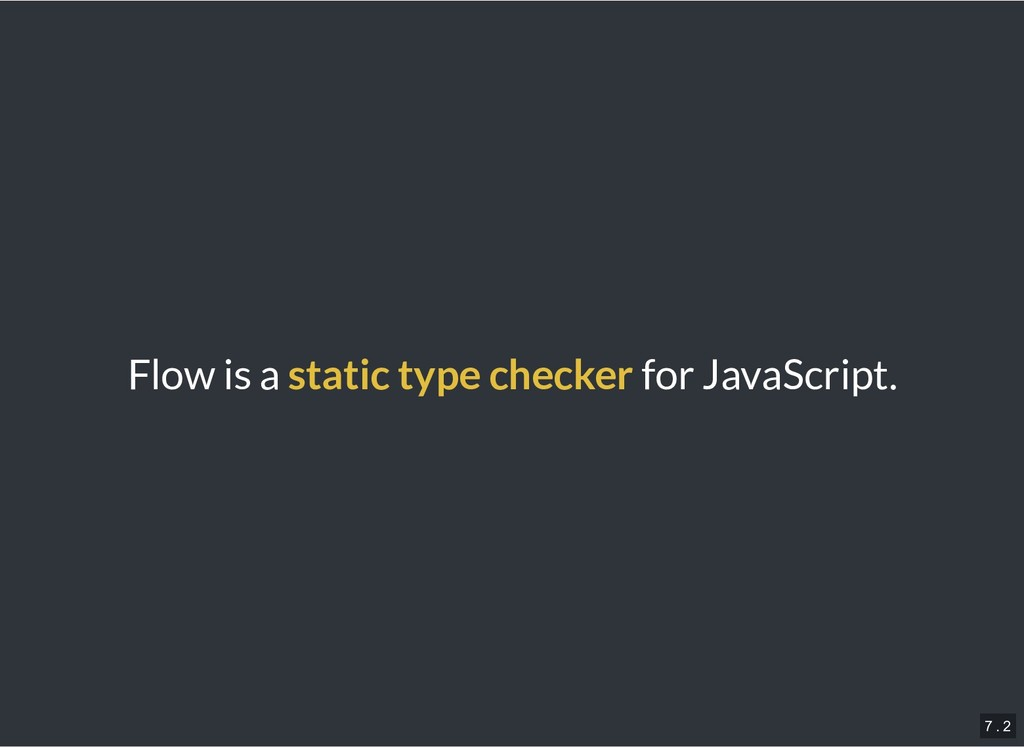 Flow is a static type checker for JavaScript. 7...