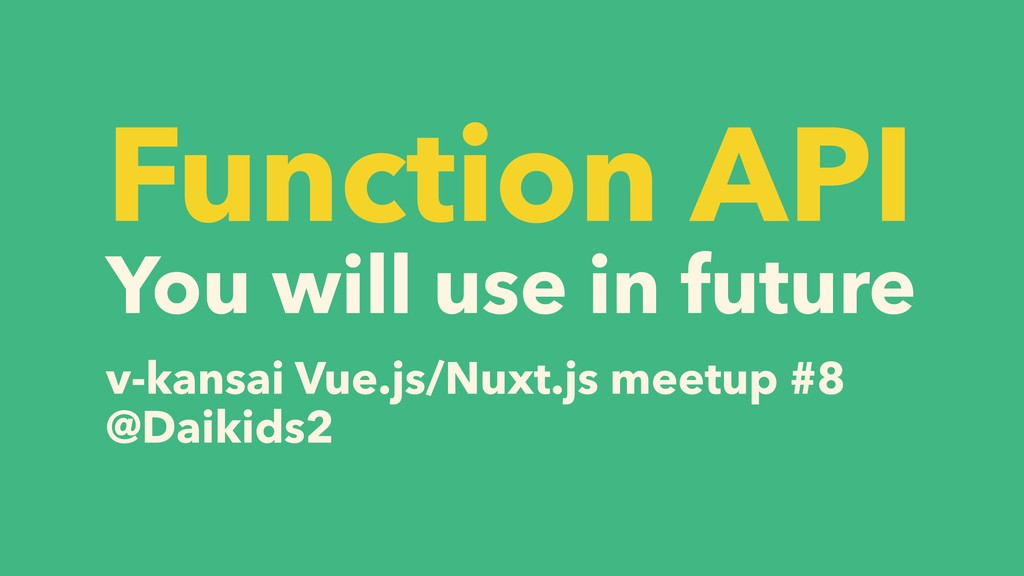 Function API You will use in future v-kansai Vu...