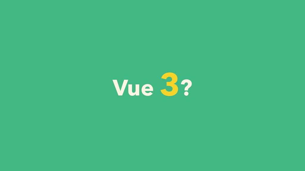 Vue 3?